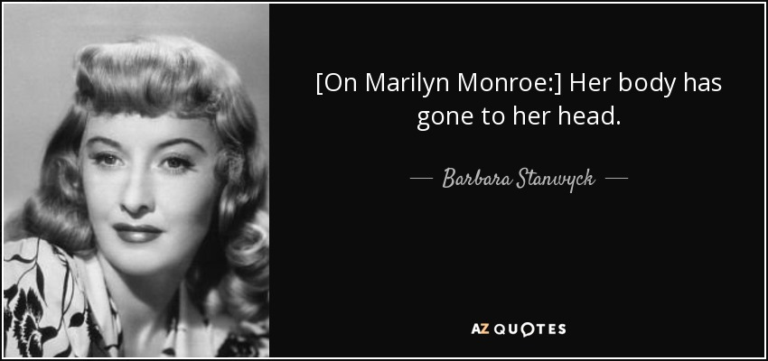 Barbara Stanwyck quote: [On Marilyn Monroe:] Her body has ...