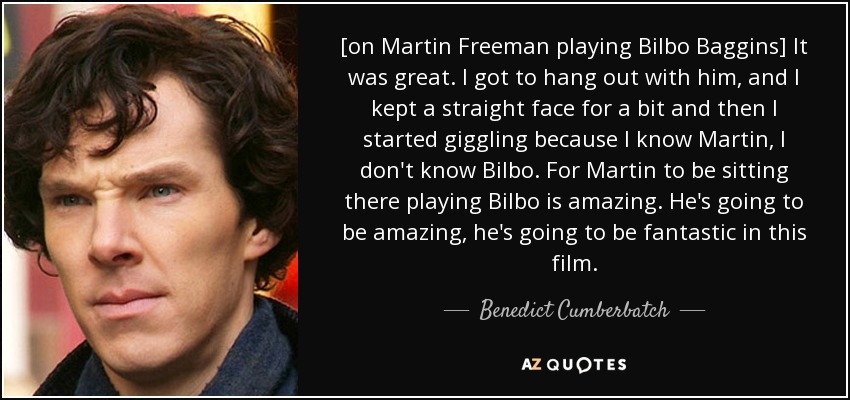 Benedict Cumberbatch Quote: [on Martin Freeman Playing Bilbo Baggins] It  Was .