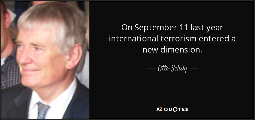 On September 11 last year international terrorism entered a new dimension. - Otto Schily