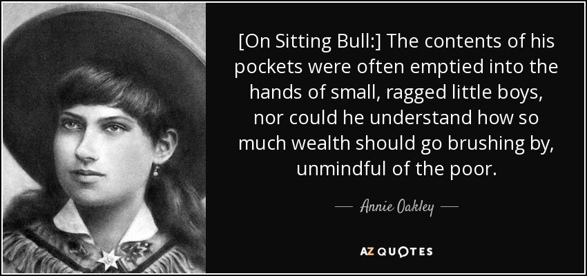 Annie Oakley Quote On Sitting Bull The Contents Of His