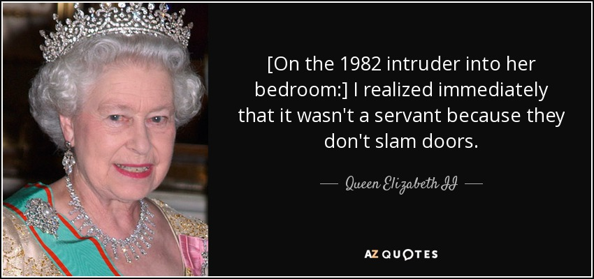 Queen Elizabeth Ii Quote On The 1982 Intruder Into Her Bedroom I Realized Immediately
