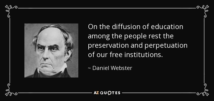 On the diffusion of education among the people rest the preservation and perpetuation of our free institutions. - Daniel Webster