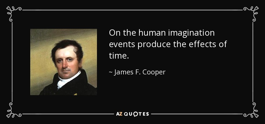 On the human imagination events produce the effects of time. - James F. Cooper