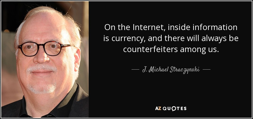On the Internet, inside information is currency, and there will always be counterfeiters among us. - J. Michael Straczynski