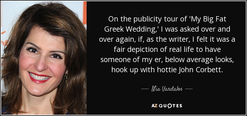 Nia Vardalos Quote On The Publicity Tour Of 'My Big Fat Greek Extraordinary My Big Fat Greek Wedding Quotes