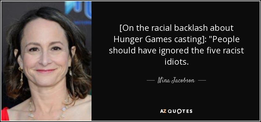 [On the racial backlash about Hunger Games casting]: