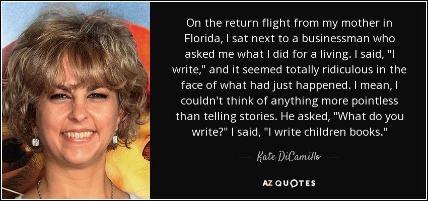 On the return flight from my mother in Florida , I sat next to a businessman who asked me what I did for a living. I said,