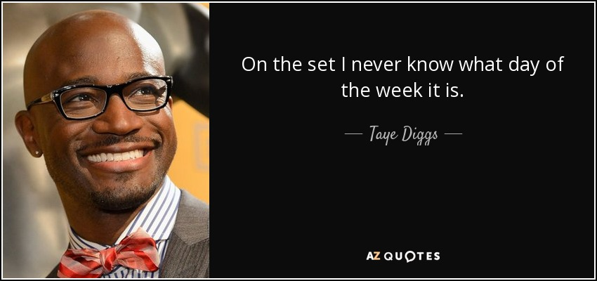 On the set I never know what day of the week it is. - Taye Diggs