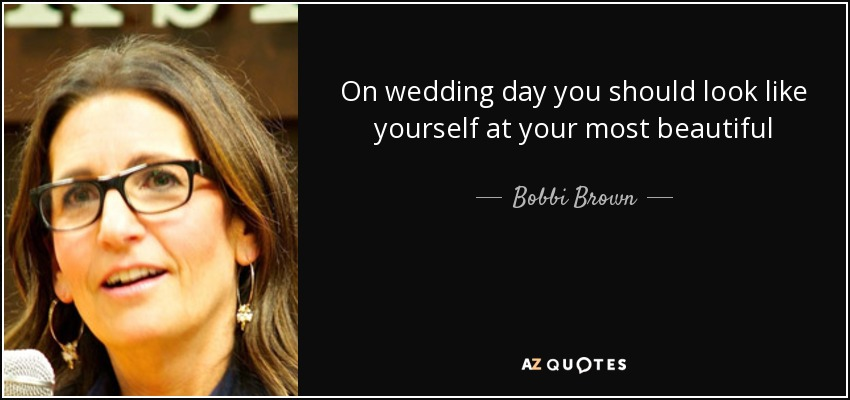 On wedding day you should look like yourself at your most beautiful - Bobbi Brown