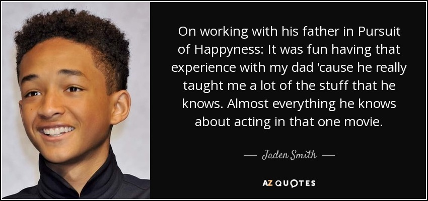 Jaden Smith Quote On Working With His Father In Pursuit Of