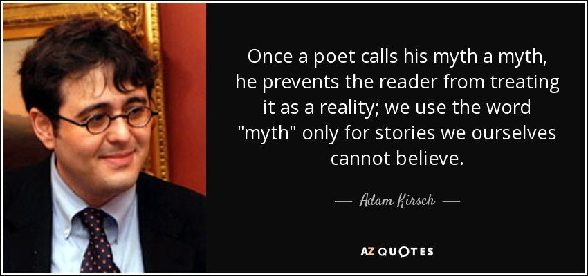 Once a poet calls his myth a myth, he prevents the reader from treating it as a reality; we use the word