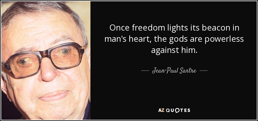 Once freedom lights its beacon in man's heart, the gods are powerless against him. - Jean-Paul Sartre
