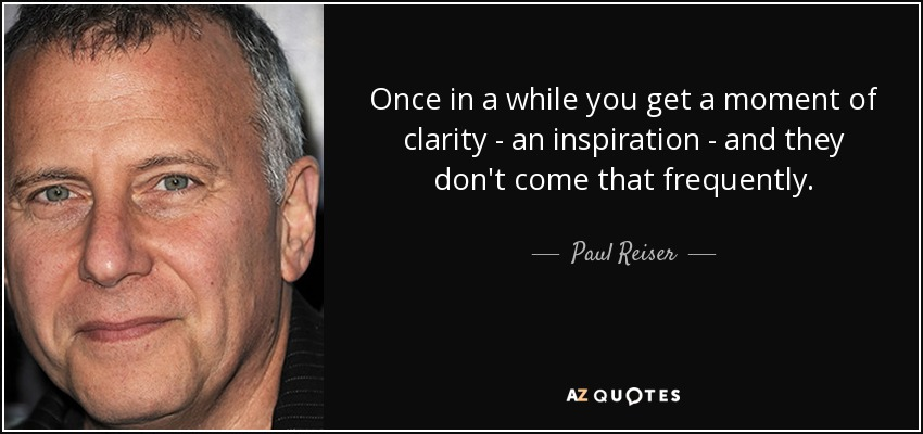 Paul Reiser Quote Once In A While You Get A Moment Of Clarity
