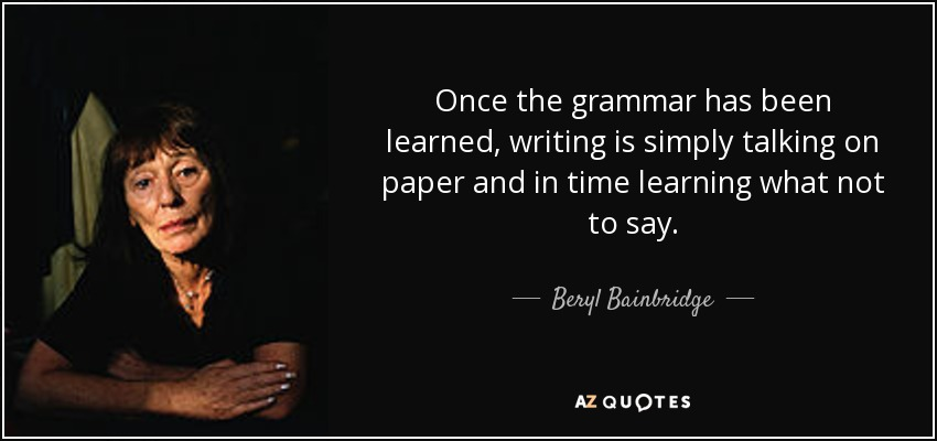 Beryl Bainbridge Quote Once The Grammar Has Been Learned Writing Delectable Grammar Quotes