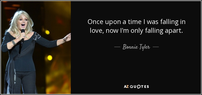 Bonnie Tyler Quote Once Upon A Time I Was Falling In Love Now