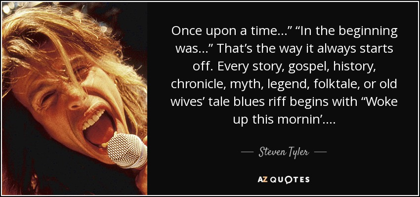 Steven Tyler Quote Once Upon A Time In The Beginning