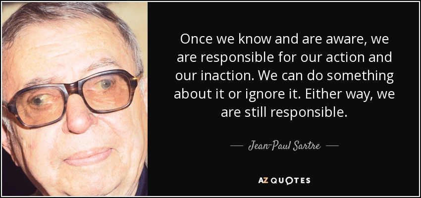 responsibility and choices according jean paul sartres existentialism By making choices with regard to how to direct our consciousness , we doesn't existentialism lead to isolation sartre: according to existentialism.