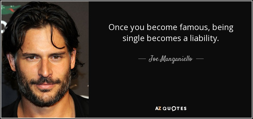 Once you become famous, being single becomes a liability. - Joe Manganiello