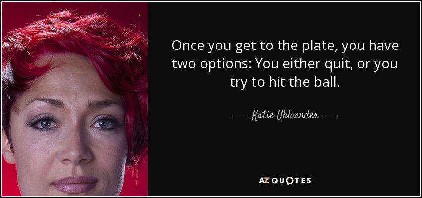 Katie Uhlaender Quote Once You Get To The Plate You Have Two