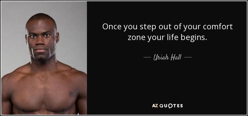 Once you step out of your comfort zone your life begins. - Uriah Hall