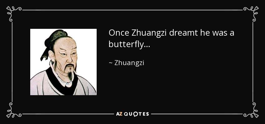 Once Zhuangzi dreamt he was a butterfly... - Zhuangzi