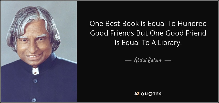 One Best Book is Equal To Hundred Good Friends But One Good Friend is Equal To A Library. - Abdul Kalam