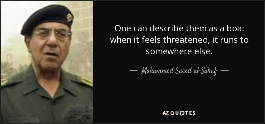 One can describe them as a boa: when it feels threatened, it runs to somewhere else. - Mohammed Saeed al-Sahaf