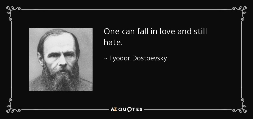 One can fall in love and still hate. - Fyodor Dostoevsky