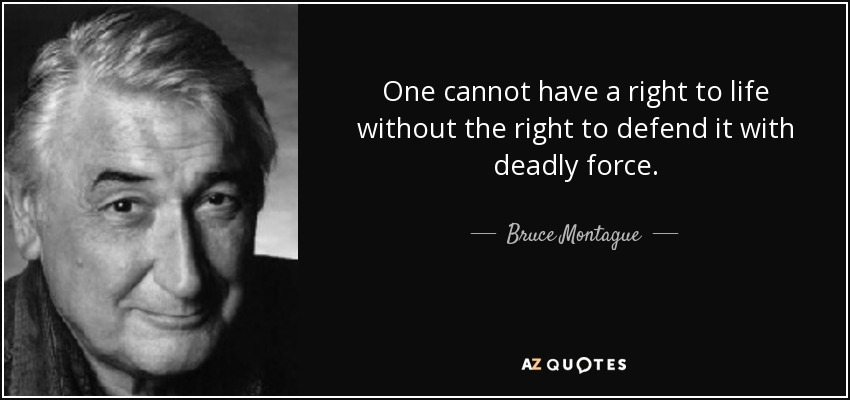 Bruce Montague Quote One Cannot Have A Right To Life Without The