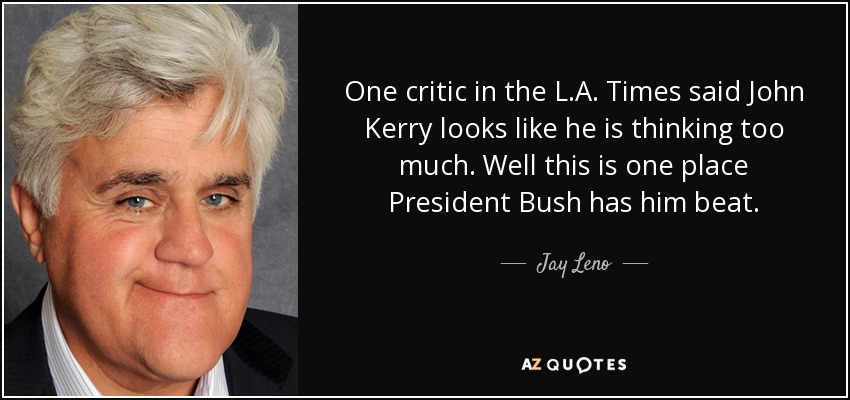 Jay Leno quote: One critic in the L A  Times said John Kerry