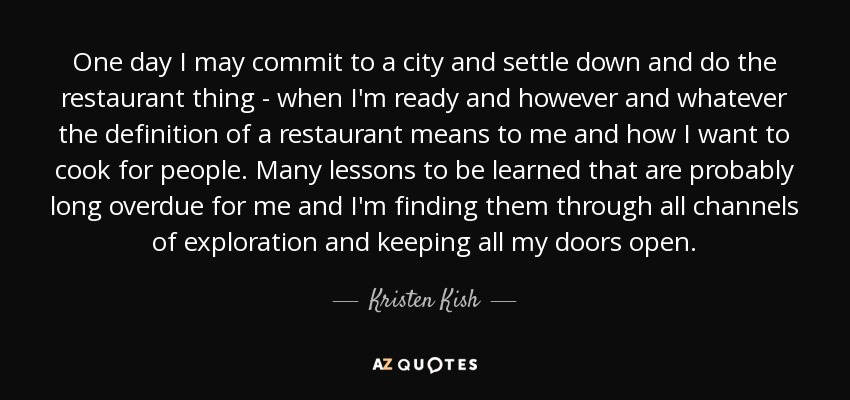 Kristen Kish Quote One Day I May Commit To A City And Settle