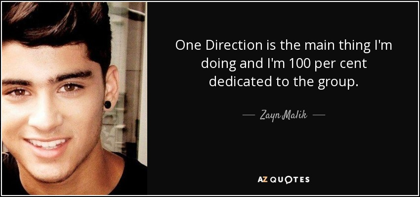 Zayn Malik quote: One Direction is the main thing I\'m doing ...