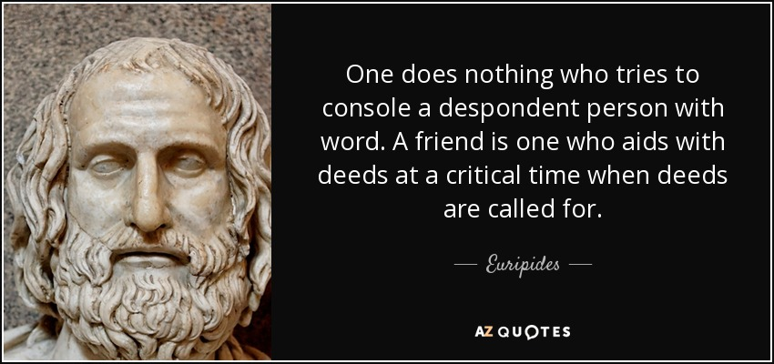 euripides quote one does nothing who tries to console a