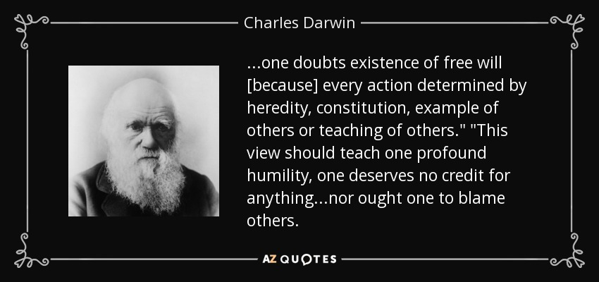 ...one doubts existence of free will [because] every action determined by heredity, constitution, example of others or teaching of others.