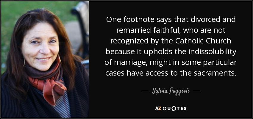 One footnote says that divorced and remarried faithful, who are not recognized by the Catholic Church because it upholds the indissolubility of marriage, might in some particular cases have access to the sacraments. - Sylvia Poggioli
