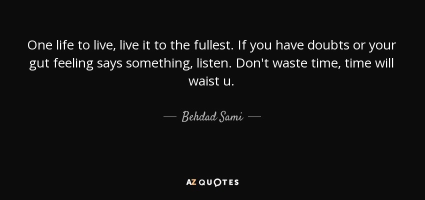 Behdad Sami Quote One Life To Live Live It To The Fullest If