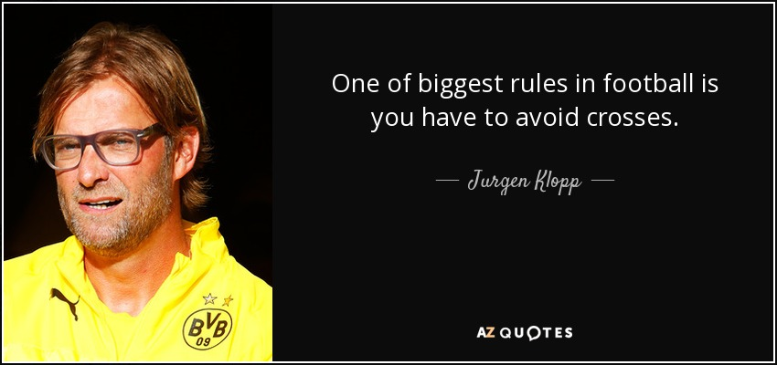 One of biggest rules in football is you have to avoid crosses. - Jurgen Klopp