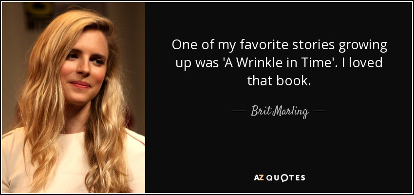 One of my favorite stories growing up was 'A Wrinkle in Time'. I loved that book. - Brit Marling