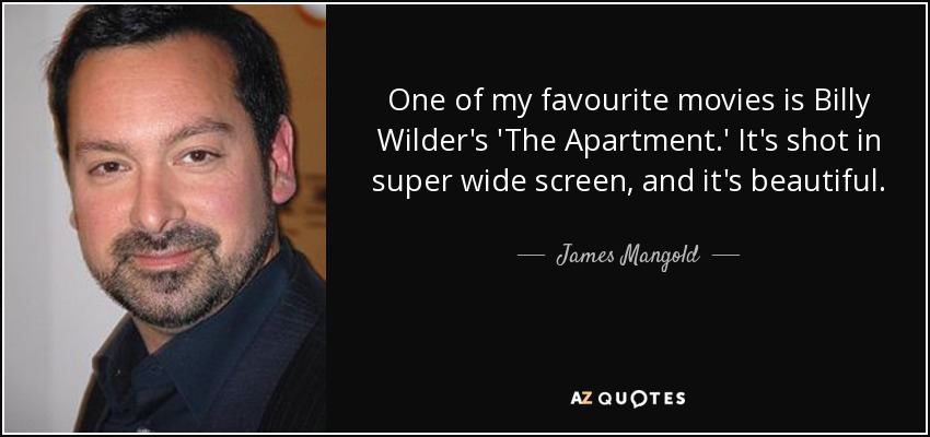 One of my favourite movies is Billy Wilder's 'The Apartment.' It's shot in super wide screen, and it's beautiful. - James Mangold