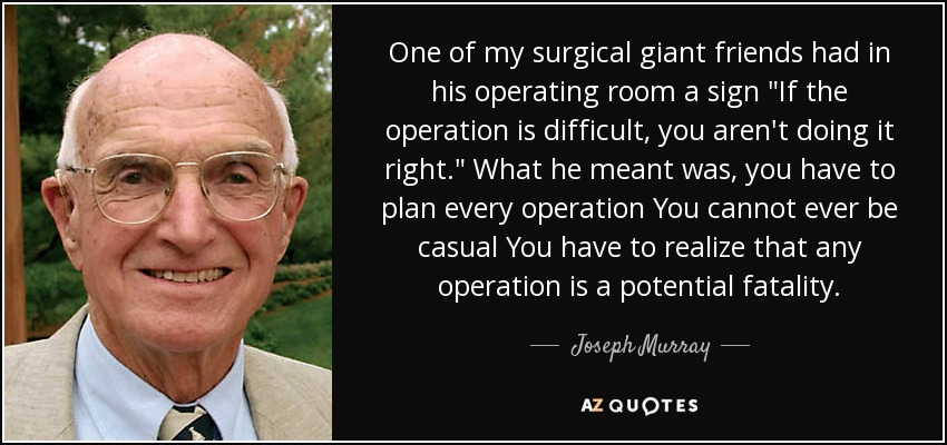 One of my surgical giant friends had in his operating room a sign