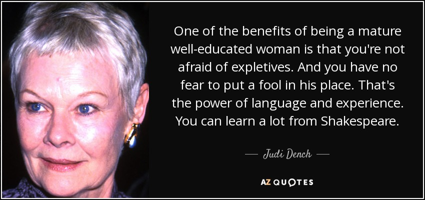 Judi Dench quote: One of the benefits of being a mature well ...