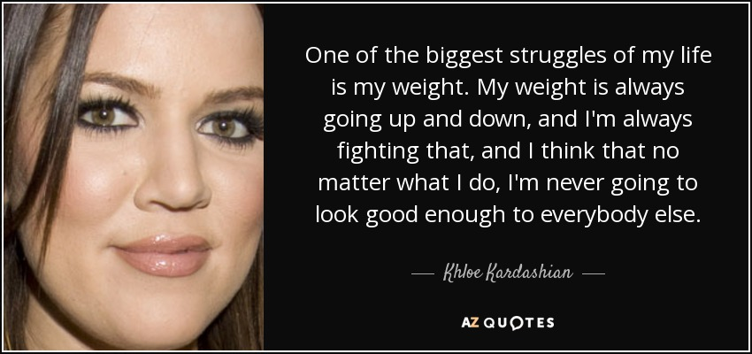 Khloe Kardashian Quote One Of The Biggest Struggles Of My Life Is My