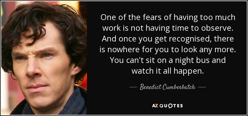 Benedict Cumberbatch Quote One Of The Fears Of Having Too Much Work