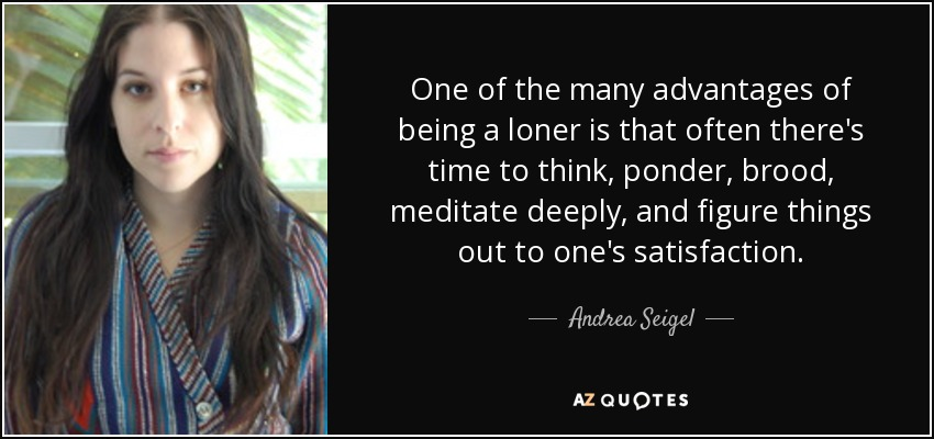 Andrea Seigel Quote One Of The Many Advantages Of Being A Loner Is