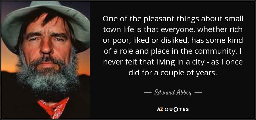 Edward Abbey Quote One Of The Pleasant Things About Small Town Life