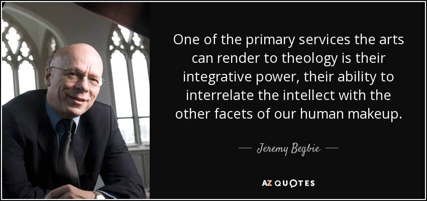 Jeremy Begbie Quote One Of The Primary Services The Arts Can Render