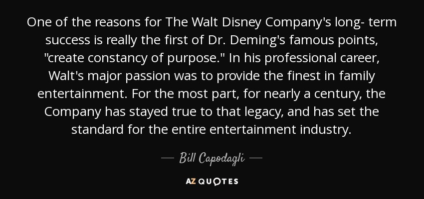 One of the reasons for The Walt Disney Company's long- term success is really the first of Dr. Deming's famous points,