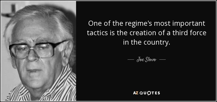 One of the regime's most important tactics is the creation of a third force in the country. - Joe Slovo