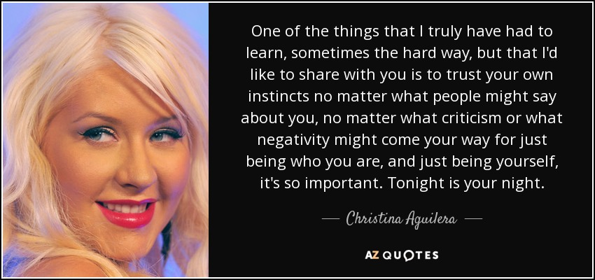 Christina Aguilera Quote One Of The Things That I Truly Have Had To