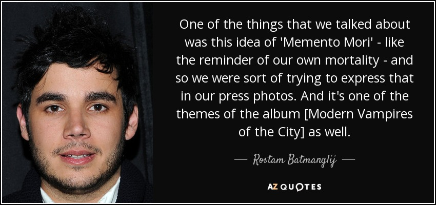 One of the things that we talked about was this idea of 'Memento Mori' - like the reminder of our own mortality - and so we were sort of trying to express that in our press photos. And it's one of the themes of the album [Modern Vampires of the City] as well. - Rostam Batmanglij